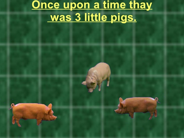 Once upon a time thay  was 3 little pigs.