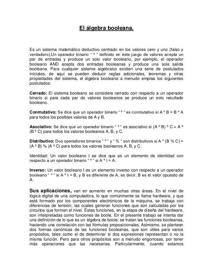 El álgebra booleana.Es un sistema matemático deductivo centrado en los valores cero y uno (falso yverdadero).Un operador b...