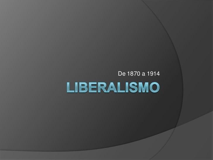 El liberalismo 1870 a 1914