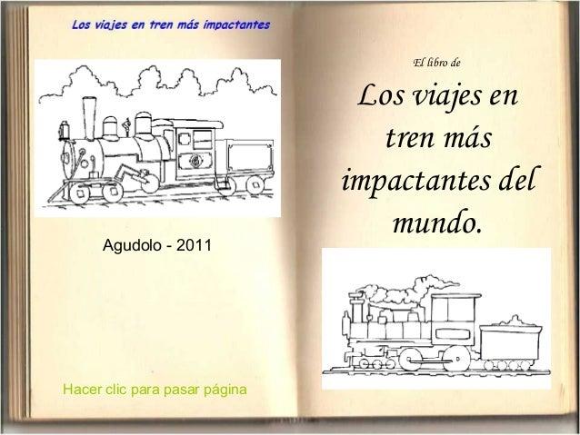 El libro de  Agudolo - 2011  Hacer clic para pasar página  Los viajes en tren más impactantes del mundo.