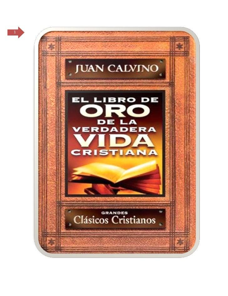 El libro de oro de la verdadera vida cristiana   juan calvino