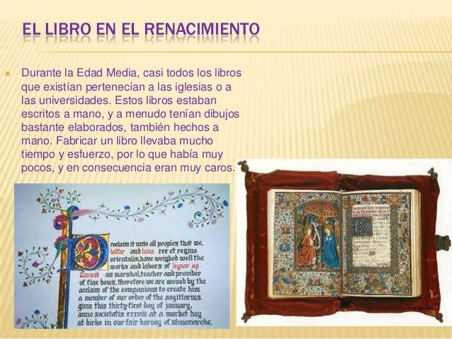 EL LIBRO EN EL RENACIMIENTO   Durante la Edad Media, casi todos los libros    que existían pertenecían a las iglesias o a...
