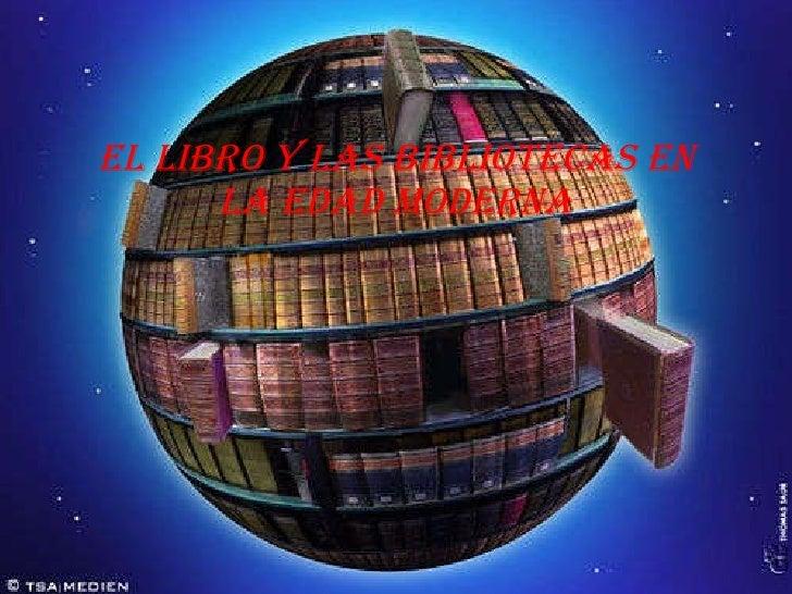 EL LIBRO Y LAS BIBLIOTECAS EN LA EDAD MODERNA