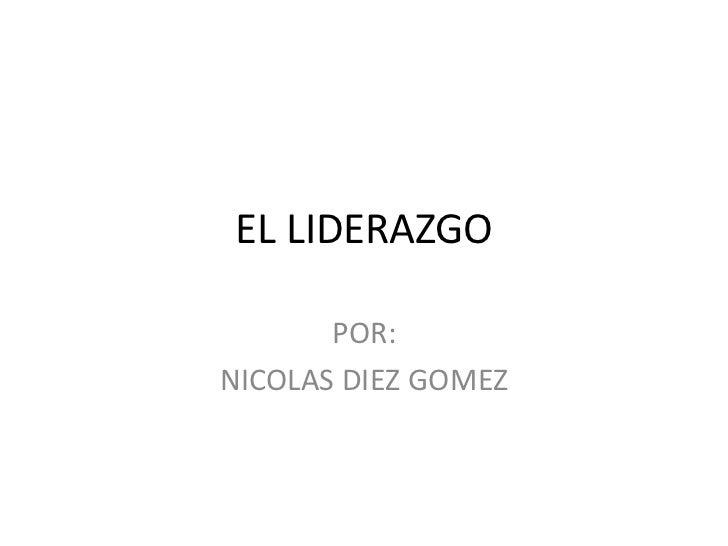 EL LIDERAZGO       POR:NICOLAS DIEZ GOMEZ