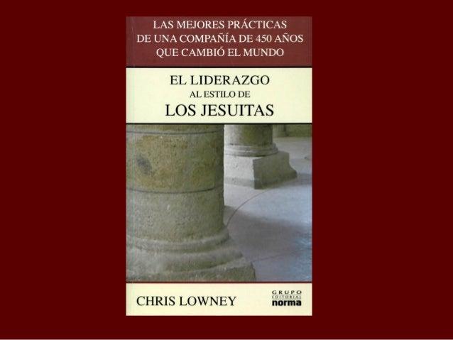 El Liderazgo al estilo de los JesuitasChris Lowney, seminarista jesuita durante siete años, abandonó la Compañía deJesús u...