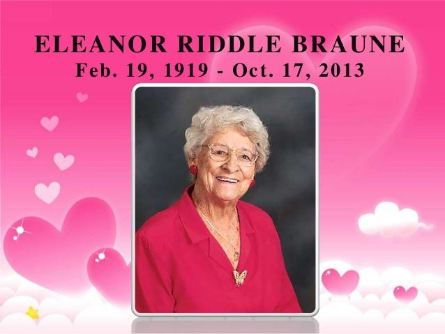 ELEANOR RIDDLE BRAUNE Feb. 19, 1919 - Oct. 17, 2013