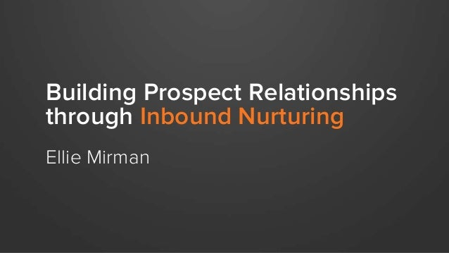 Building Prospect Relationships through Inbound Nurturing Ellie Mirman