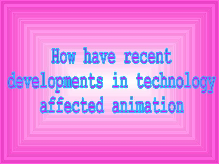 How have recent developments in technology affected animation