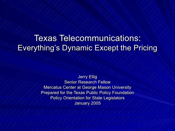 Texas Telecommunications: Everything's Dynamic Except the Pricing Jerry Ellig Senior Research Fellow Mercatus Center at Ge...