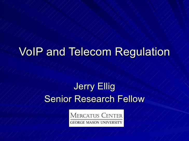 VoIP and Telecom Regulation Jerry Ellig Senior Research Fellow