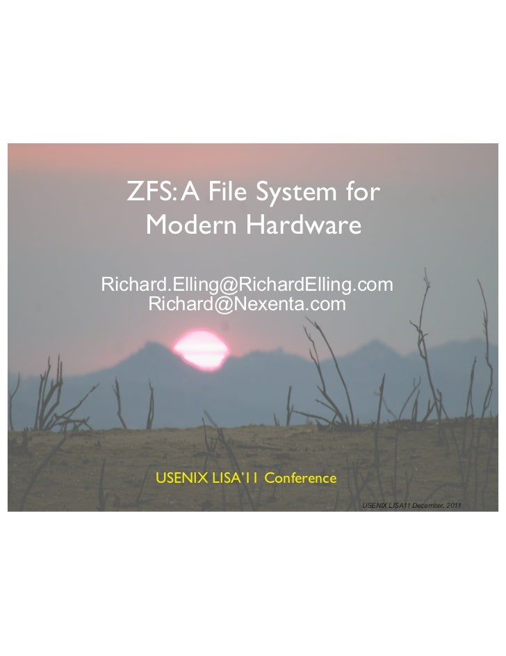 ZFS: A File System for   Modern HardwareRichard.Elling@RichardElling.com     Richard@Nexenta.com      USENIX LISA'11 Confe...