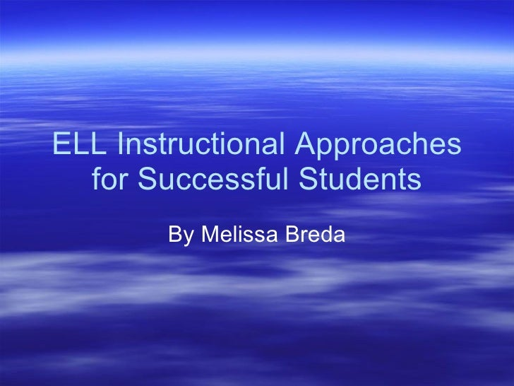 ELL Instructional Approaches for Successful Students By Melissa Breda