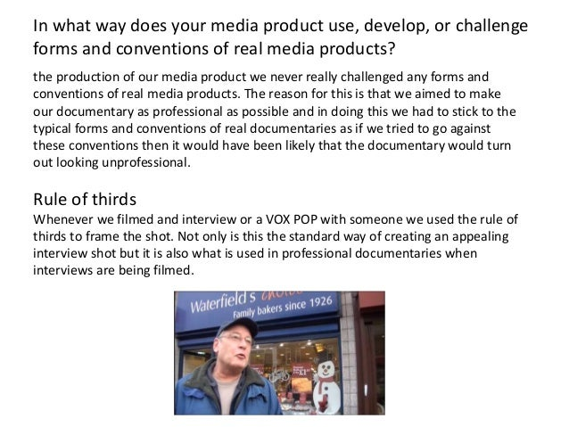 the production of our media product we never really challenged any forms and conventions of real media products. The reaso...