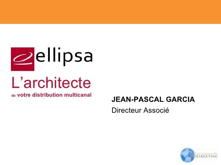 JEAN-PASCAL GARCIA Directeur Associé L'architecte de  votre distribution multicanal