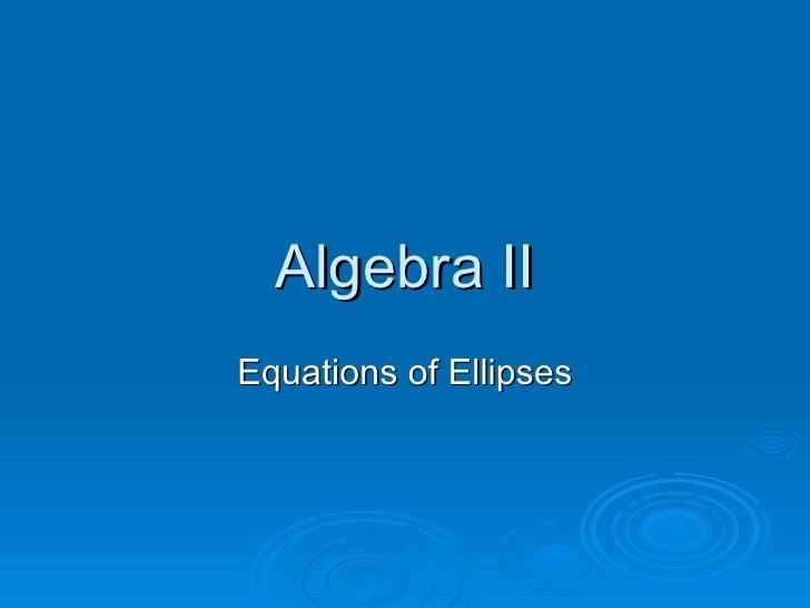 Algebra II Equations of Ellipses