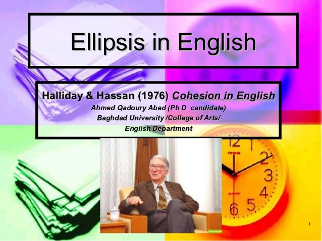 Ellipsis in EnglishHalliday & Hassan (1976) Cohesion in English         Ahmed Qadoury Abed (Ph D candidate)          Baghd...