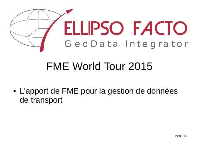 19/05/15 FME World Tour 2015 ● L'apport de FME pour la gestion de données de transport