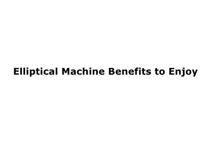 Elliptical Machine Benefits to Enjoy