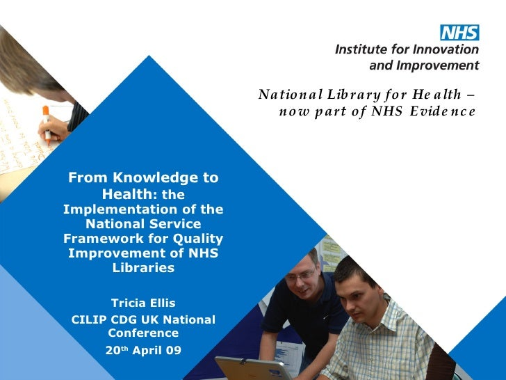 From Knowledge to Health : the Implementation of the National Service Framework for Quality Improvement of   NHS Libraries...
