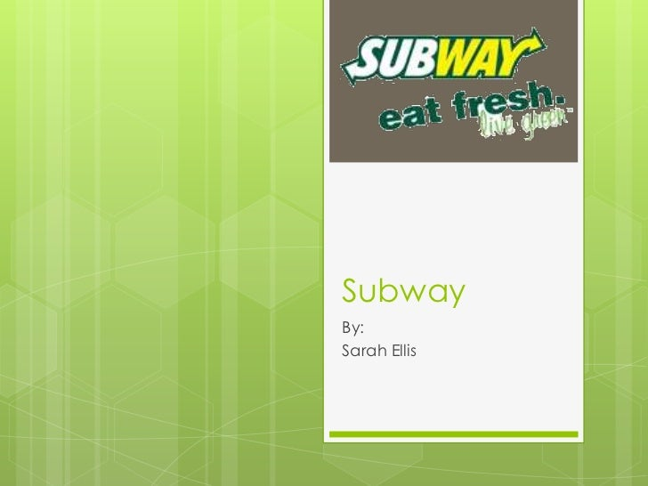 Subway<br />By:<br />Sarah Ellis<br />