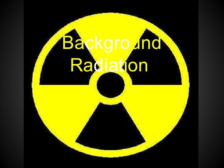 Ba ckgro und   Ra diat ion