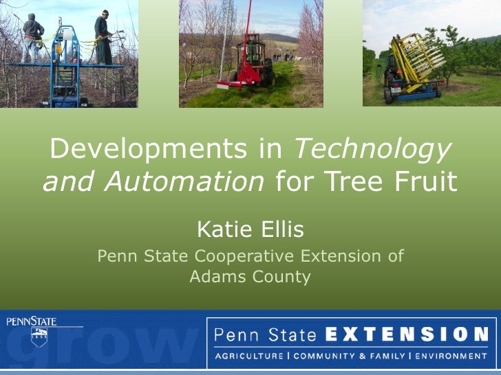 Developments in Technology and Automation for Tree Fruit               Katie Ellis    Penn State Cooperative Extension of ...