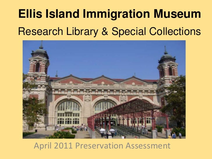 Ellis Island Immigration Museum <br />Research Library & Special Collections<br />April 2011 Preservation Assessment<br />