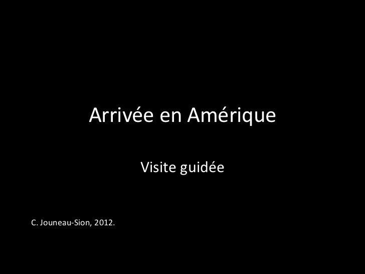 Arrivée en Amérique                         Visite guidéeC. Jouneau-Sion, 2012.