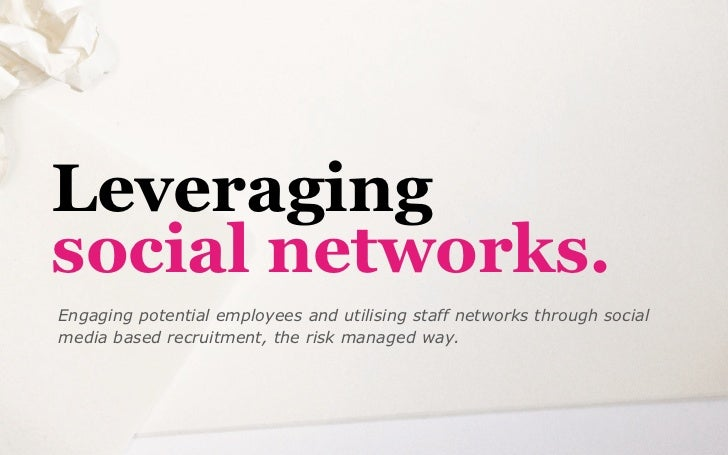 Leveragingsocial networks.Engaging potential employees and utilising staff networks through socialmedia based recruitment,...