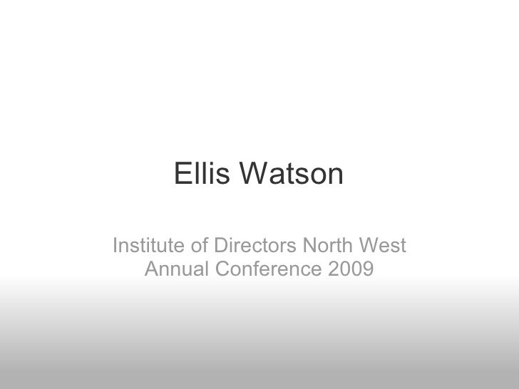 Ellis Watson  Institute of Directors North West     Annual Conference 2009