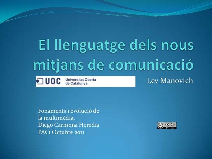 El llenguatge dels nous mitjans de comunicació<br />Lev Manovich<br />Fonaments i evolució de<br />la multimèdia.<br />Die...