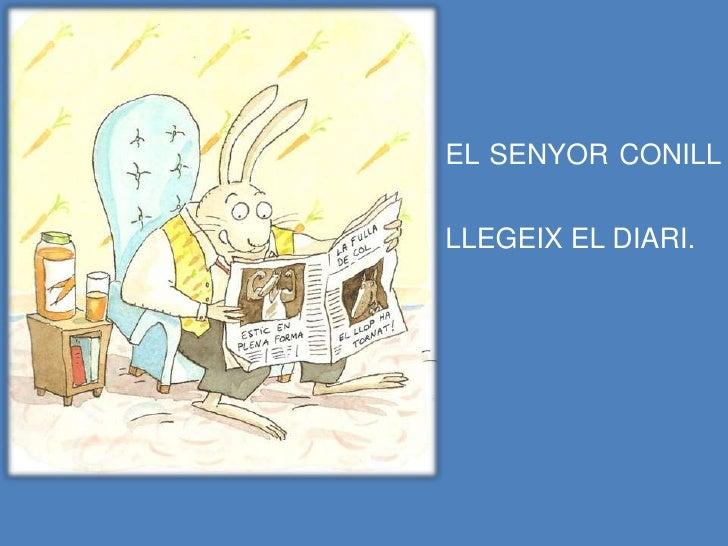 EL SENYOR CONILL   LLEGEIX EL DIARI.