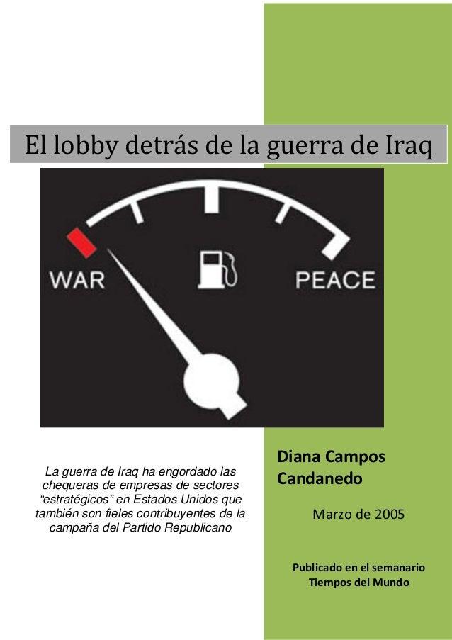 El lobby detrás de la guerra de Iraq                                          Diana Campos  La guerra de Iraq ha engordado...