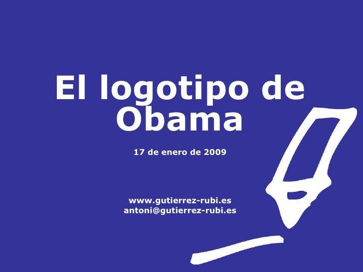 El logotipo de Obama 17 de enero de 2009 www.gutierrez-rubi.es [email_address]