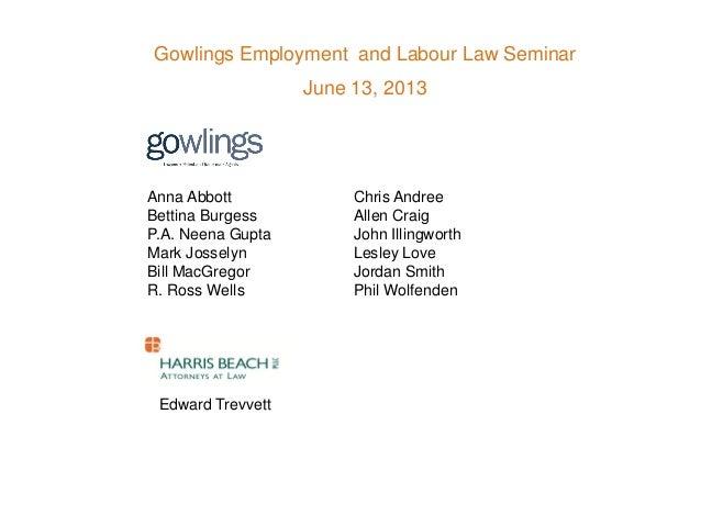 Gowlings Employment and Labour Law SeminarJune 13, 2013Anna AbbottBettina BurgessP.A. Neena GuptaMark JosselynBill MacGreg...