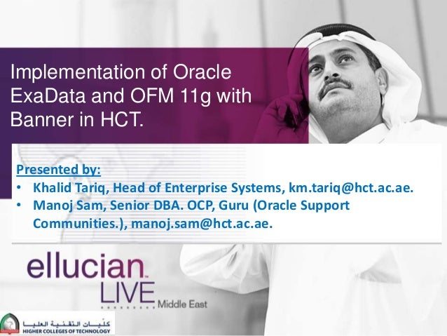 Implementation of OracleExaData and OFM 11g withBanner in HCT.Presented by:• Khalid Tariq, Head of Enterprise Systems, km....