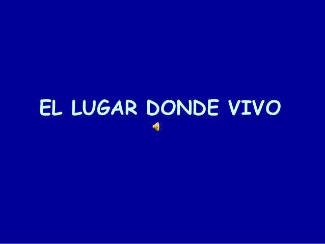 EL LUGAR DONDE VIVO