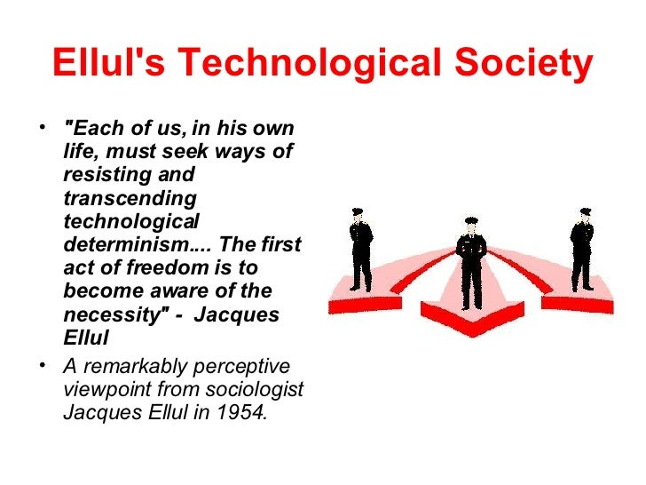 """Ellul's Technological Society <ul><li>""""Each of us, in his own life, must seek ways of resisting and transcending tech..."""