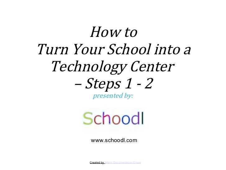 Created by  Marin Documentation Group How to Turn Your School into a Technology Center  –  Steps 1 - 2 presented by: www.s...