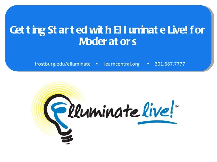Getting Started with Elluminate Live! for Moderators frostburg.edu/elluminate     learncentral.org   301.687.7777
