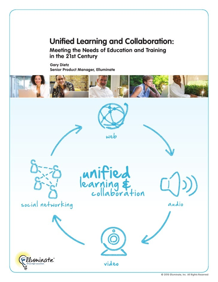 Unified Learning and Collaboration:          Meeting the Needs of Education and Training          in the 21st Century     ...