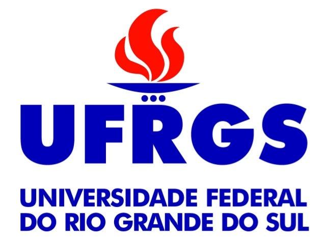 Universidade Federal do Rio Grande do SulReitorCarlos Alexandre NettoVice-Reitor e Pró-Reitor de Coordenação AcadêmicaRui ...