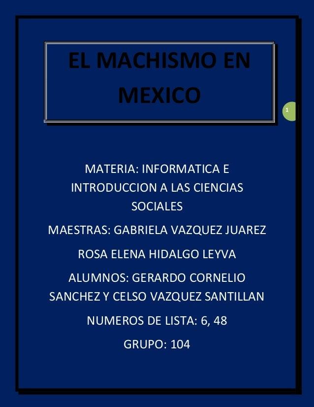 EL MACHISMO EN      MEXICO                        1     MATERIA: INFORMATICA E   INTRODUCCION A LAS CIENCIAS           SOC...