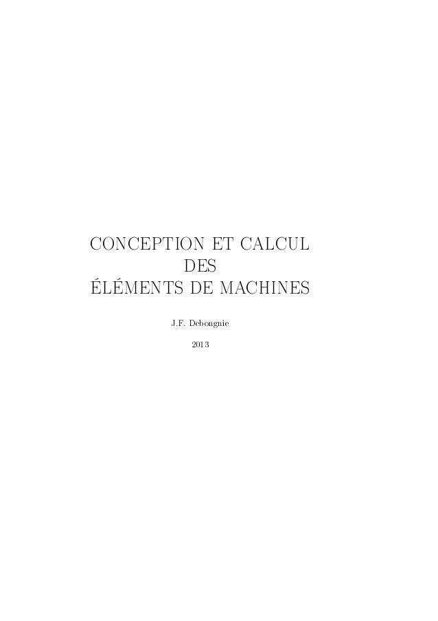 CONCEPTION ET CALCUL  DES  ÉLÉMENTS DE MACHINES  J.F. Debongnie  2013