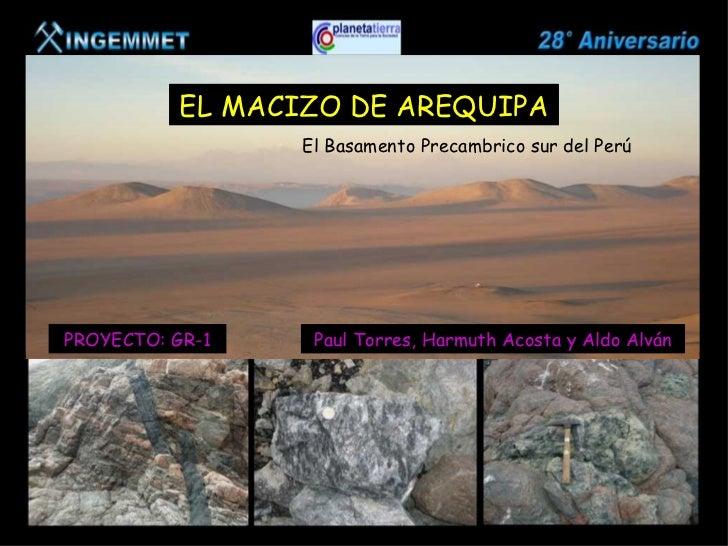 EL MACIZO DE AREQUIPA                      Basamento Precambrico del Sur del Perú                        El Basamento Prec...
