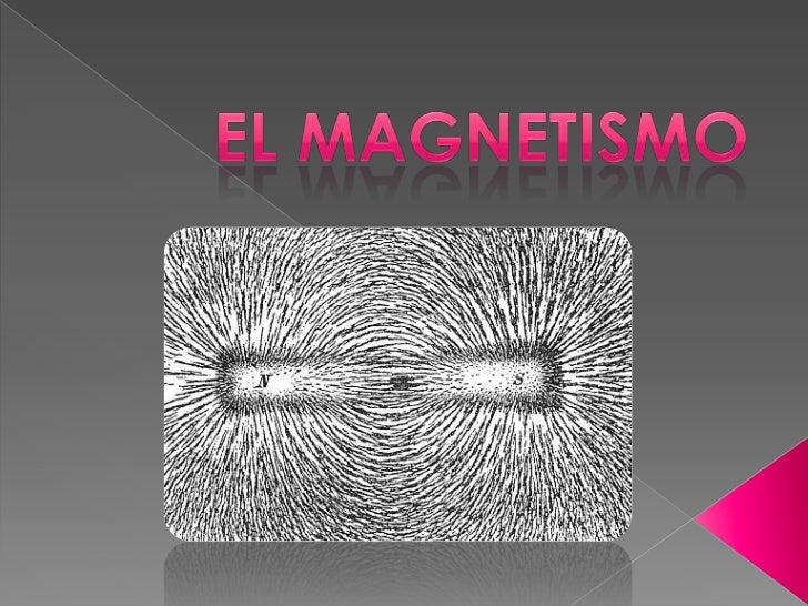    El magnetismo es un fenómeno físico por el que    los materiales ejercen fuerzas de atracción o    repulsión sobre otr...
