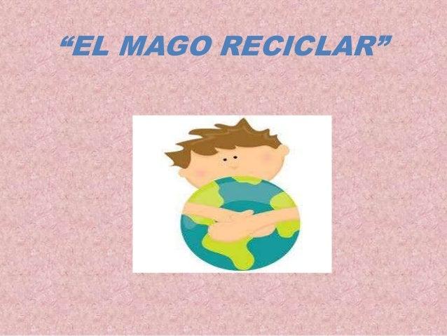 """""""EL MAGO RECICLAR"""""""