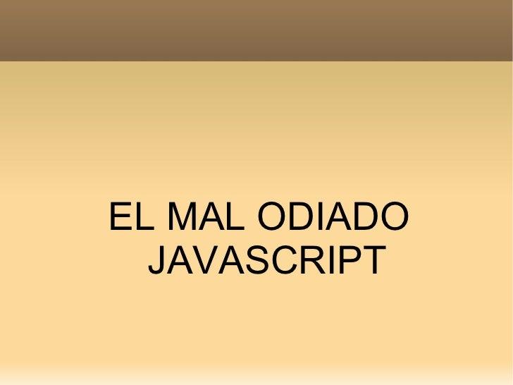 El Mal Odiado Javascript