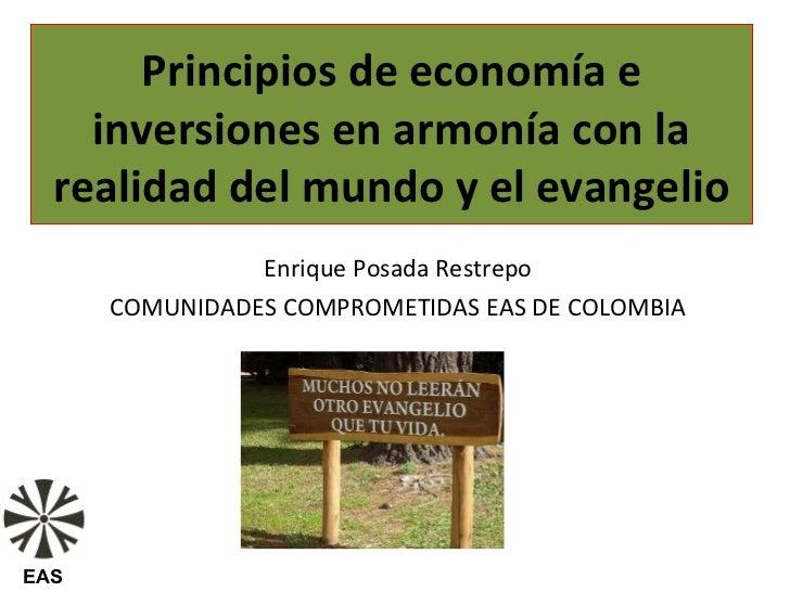 Principios de economía e    inversiones en armonía con la  realidad del mundo y el evangelio                Enrique Posada...