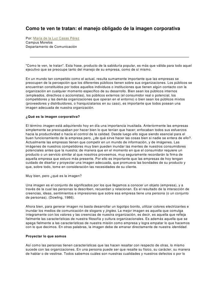 Como te ven te tratan: el manejo obligado de la imagen corporativa<br />Por: María de la Luz Casas PérezCampus MorelosDepa...
